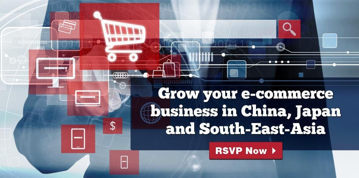 Grow Your E-Commerce Business In China Japan & South East Asia