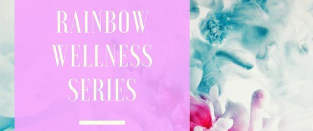 Rainbow Wellness Series