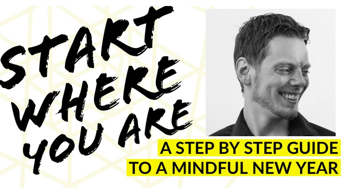 Start Where You Are A Step By Step Guide to a Mindful New Year