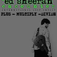 The Ed Sheeran encounter