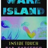Wake Island with Inside Touch &amp Sad Sorcerer