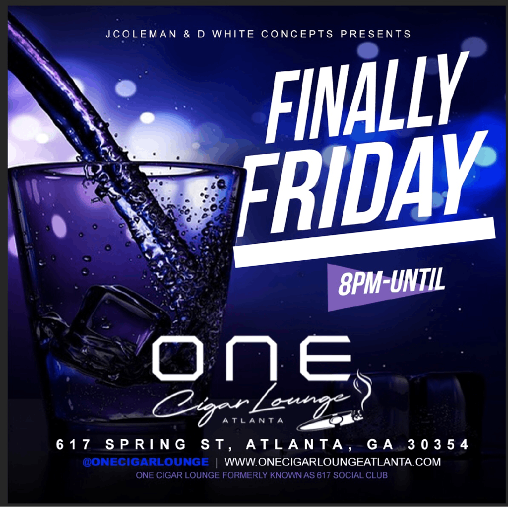 ONE CIGAR  LOUNGE PRESENT FINALLY FRIDAY