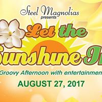 Steel Magnolias Present Let the Sunshine In