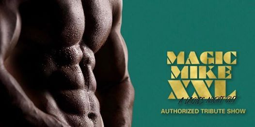 MAGIC MIKE XXL  Authorized Tribute Show
