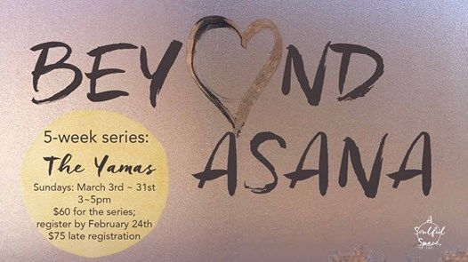 Beyond Asana 5-week series (The Yamas)
