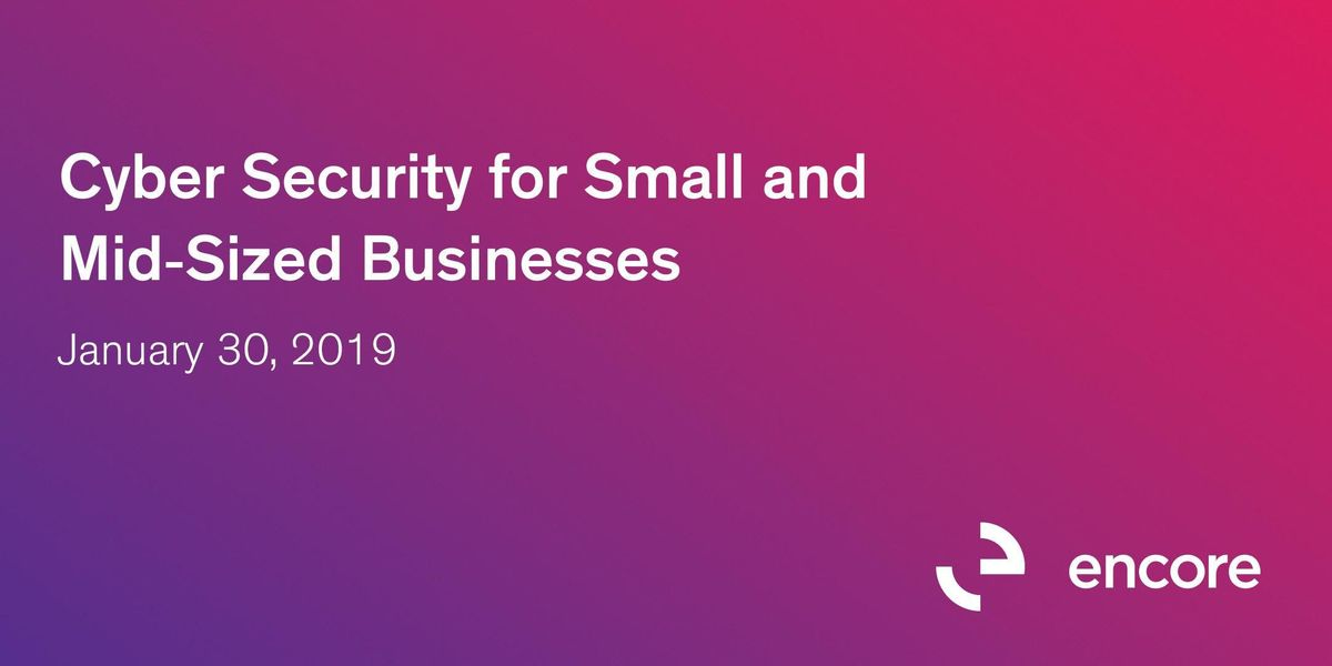 Cyber Security for Small and Mid-Sized Businesses