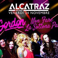 Non fare la Sottona Party w Gordon Notoriousven24.11 Alcatraz