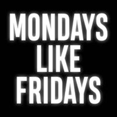 Mondays Like Fridays