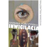 Wystawa Inwigilacja Barbara Porczyska