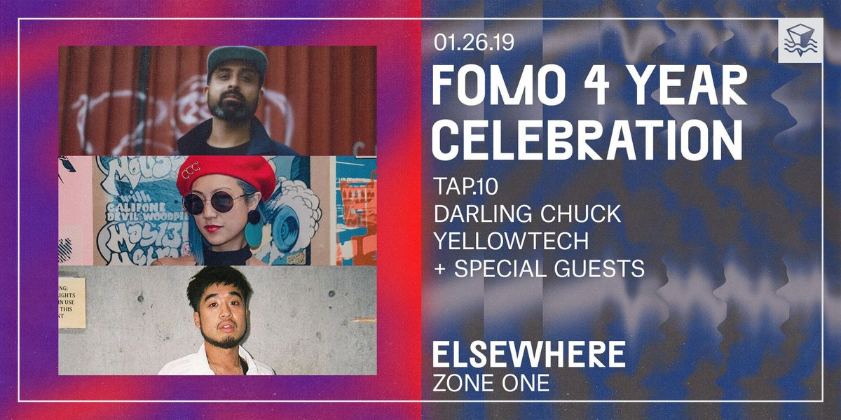 FOMO 4 Year Celebration w Tap.10 Darling Chuck Yellowtech  special guests  Elsewhere (Zone One)