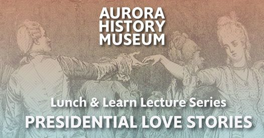 Lunch & Learn Lecture Presidential Love Stories