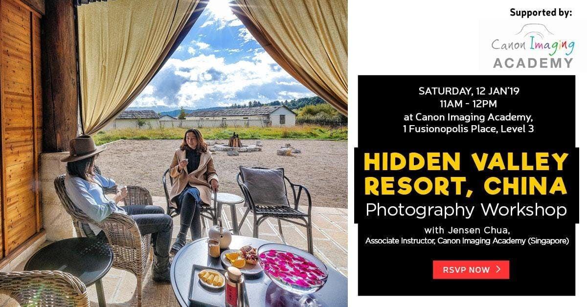 Hidden Valley China  Pre Trip Workshop - by Jensen Chua Associate Instructor Canon Imaging Academy (Singapore)