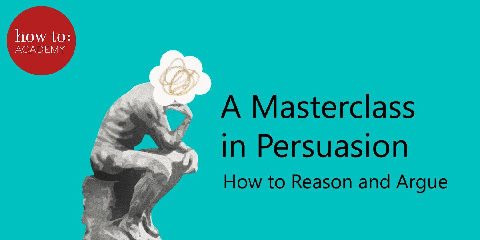 how to  A Masterclass in Persuasion How To Reason and Argue.  With Walter Sinnott-Armstrong.