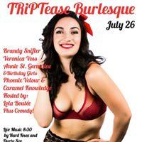 TRiPTease Burlesque-Caramel &amp Phoenixs B-day July 26th