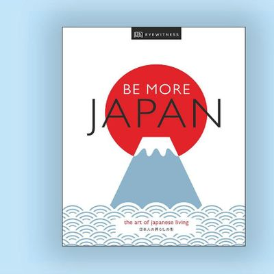 Be More Japan The Art of Japanese Living