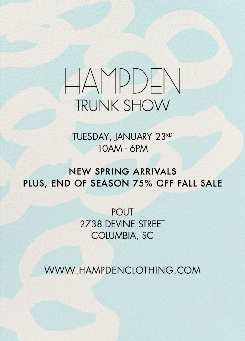 913649d0c Hampden Trunk Show in Columbia at POUT, Columbia