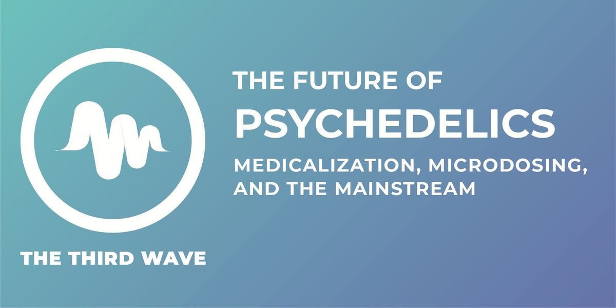 The Future of Psychedelics Medicalization Microdosing and the Mainstream