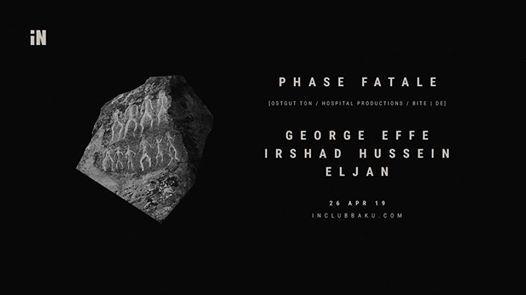 iN PHASE FATALE  GEORGE EFFE  IRSHAD HUSSEIN  ELJAN