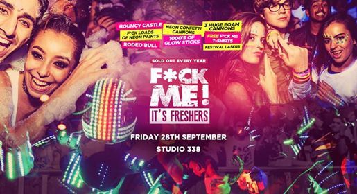 F -CK Me Its Freshers 2018 Londons Biggest Freshers Event