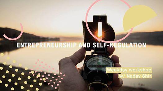 Entrepreneurship and Self-regulation  Weekday Workshop
