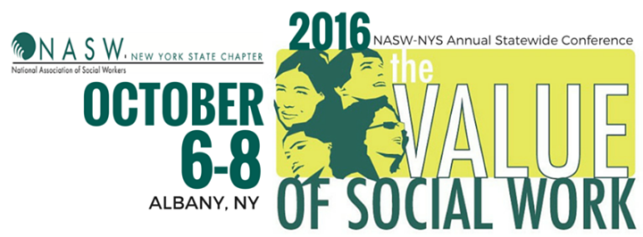 2016 NASW-NYS Annual Statewide Conference THE VALUE OF SOCIAL WORK