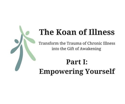 The Koan of Illness Part I Empowering Yourself - Online