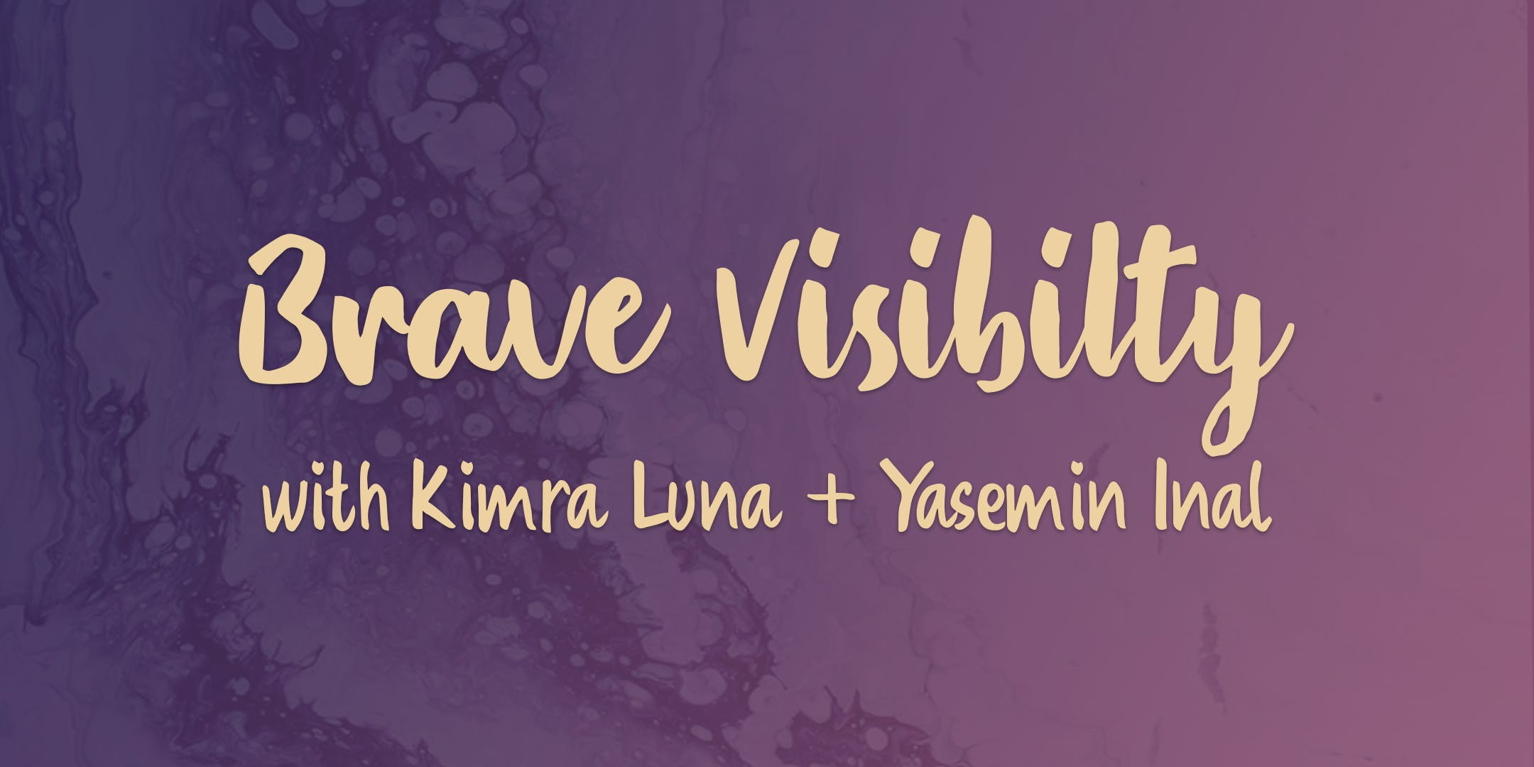 Brave Visibility with Kimra Luna and Yasemin Inal