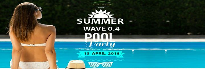 Summer Wave 0.4 MUMBAIs Biggest Pool Party At Goldfinch Hotel
