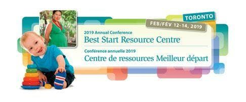 2019 Best Start Resource Centre Conference  Confrence du centre de ressources Meilleur dpart 2019