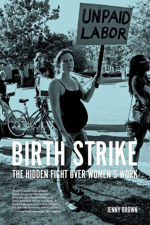 Jenny Brown Birth Strike The Hidden Fight over Womens Work