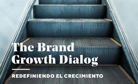 THE BRAND GROWTH DIALOG  Redefiniendo el crecimiento