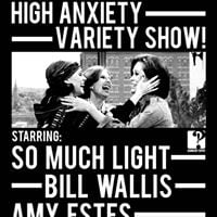 High Anxiety Variety Show wSo Much Light