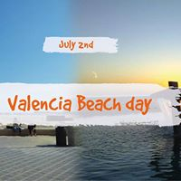 TRIP to Valencia Beach Day (July 2nd)