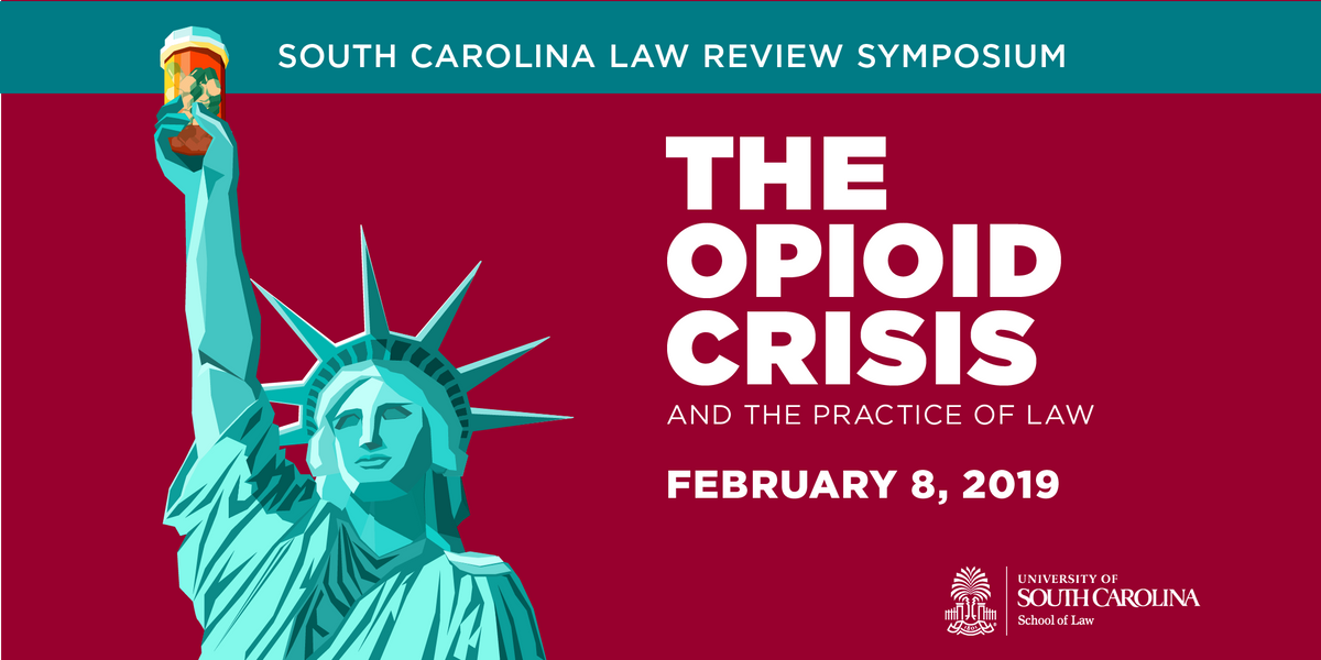South Carolina Law Review Symposium The Opioid Crisis and the Practice of Law