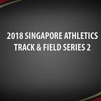 2018 Singapore Athletics Track &amp Field Series 2