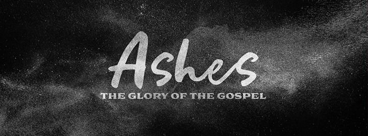 Sermon Series - Ashes: The Glory of the Gospel at Faith