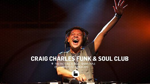 SOLD OUT Craig Charles Funk & Soul Club - The Factory Barnstaple