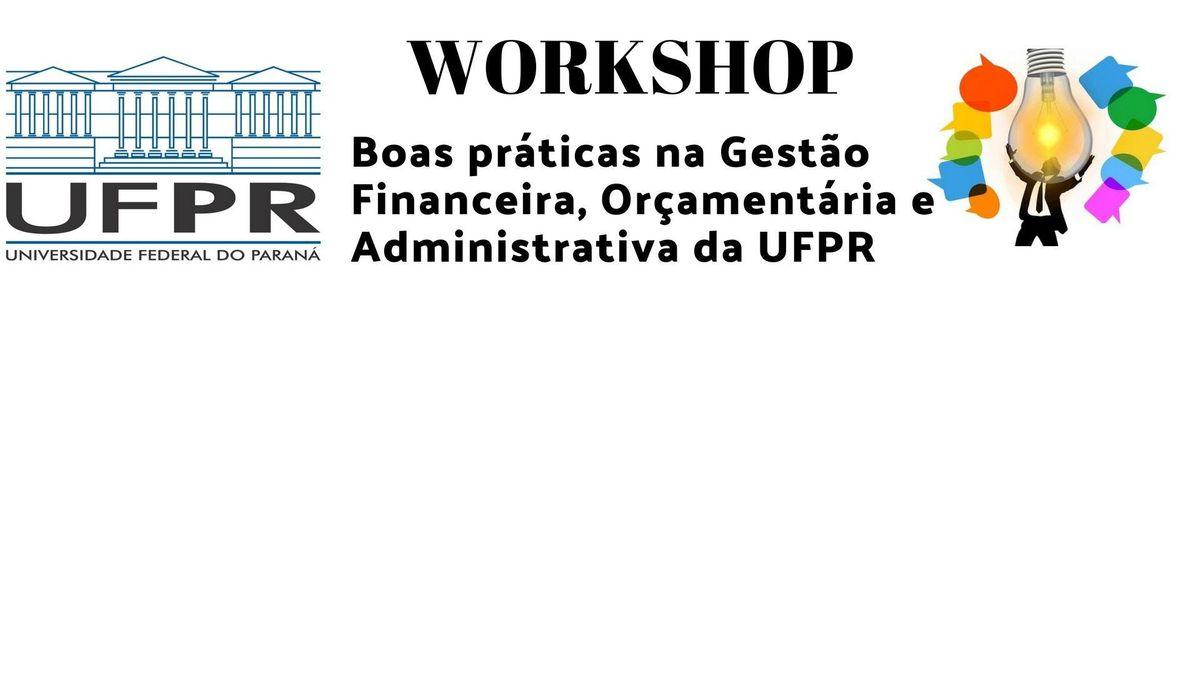 OFICINA 1 - WORKSHOP Boas Prticas na Gesto Financeira Oramentria e Administrava da UFPR
