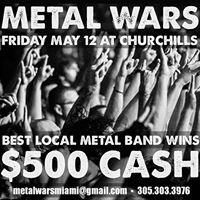 METAL WARS  500 for the winner. Fri May 12th Churchills Miami