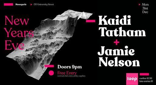 New Years Eve LOOP - Kaidi Tatham  Jamie Nelson - Free Entry