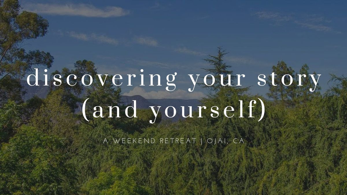 Discovering Your Story (And Yourself) Weekend Retreat In Ojai California