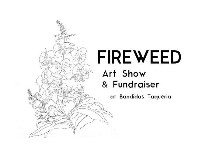 Fireweed Art Show & Fundraiser at Bandidas Taqueria