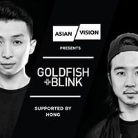 Asian Vision presents Goldfish &amp Blink supported by Hong