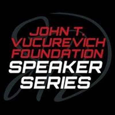 John T. Vucurevich Foundation Speaker Series