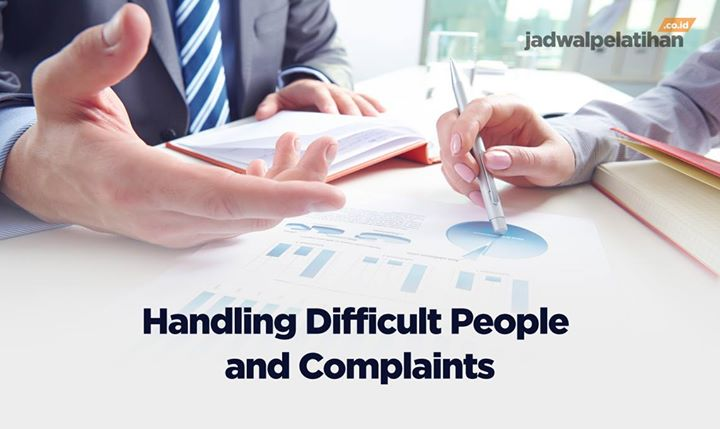 Handling Difficult People and Complaints