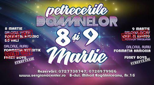 Petrecerile Doamnelor - 8 si 9 Martie - Sergiana Center