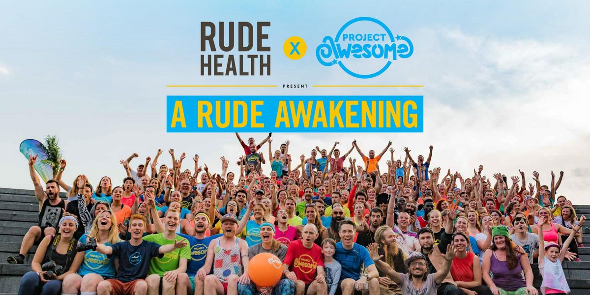 A Rude Awakening with Rude Health & Project Awesome