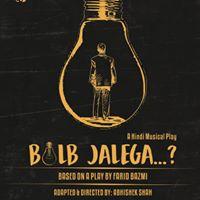 Bulb Jalega  A play by Abhishek Shah  2 shows