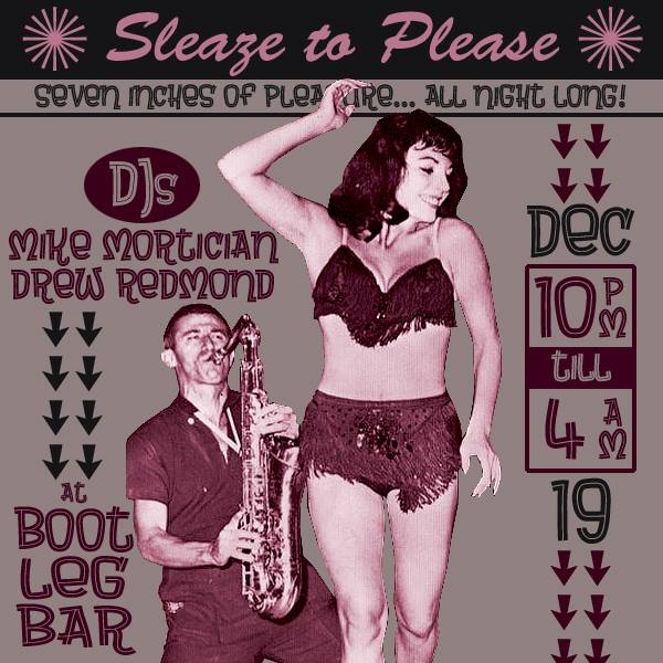 SLEAZE TO PLEASE Seven inches of pleasure...all night long w DJs Drew Redmond and Mike Mortician