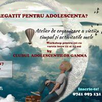 Clubul adolescentilor GAMMA - Atelier de organizare a vietii